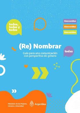 (RE)Nombrar: Guía para Una Comunicación con Perspectiva de Género - Ministerio de las Mujeres, Género y Diversidad