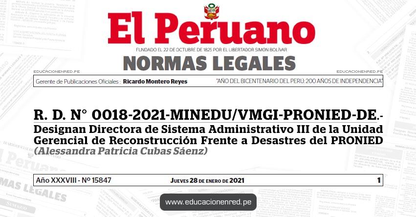 R. D. N° 0018-2021-MINEDU/VMGI-PRONIED-DE.- Designan Directora de Sistema Administrativo III de la Unidad Gerencial de Reconstrucción Frente a Desastres del PRONIED (Alessandra Patricia Cubas Sáenz)