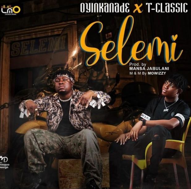 """Oyinkanade x T-Classic – """"Selemi"""" (Mp3 Download)"""