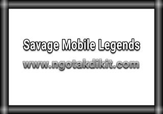 Cara Mendapatkan Savage Hero Mobile Legends