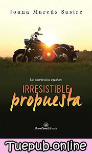 Irresistible propuesta - Joana Marcús Sastre [PDF] [EPUB]