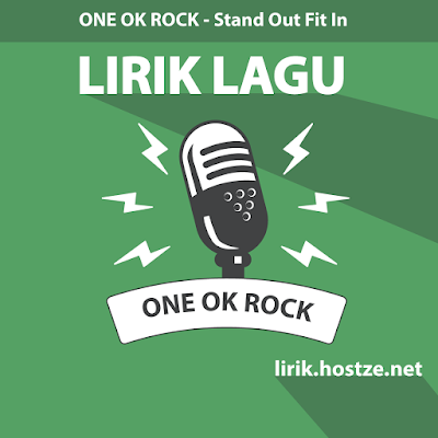 Lirik Lagu Stand Out Fit In - One Ok Rock - lirik.hostze.net
