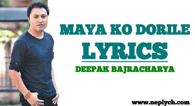 Maya Ko Dorile Lyrics - Deepak Bajracharya. Here is the Maya Ko Dorile Lyrics by Deepak Bajracharya - Maya ko dori le nisthuri morilai Badhi aaja feri nachna gauna mann lagyo Ju ju na nara na na na Rimjhime rataima nasama dubera Bhanu ma kasari maya timrai nai hu ma Ju ju na nara na na na. maya ko dorile lyrics, maya ko dorile lyrics and chords, maya ko dorile guitar chords, maya ko dorile guitar lesson, maya ko dorile free mp3 download, maya ko dorile karaoke, deepak bajracharya maya ko dorile lyrics, deepak bajracharya new song deepak bajracharya songs lyrics deepak bajracharya songs download latest nepali song