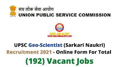 Free Job Alert: UPSC Geo Scientist (Sarkari Naukri) Recruitment 2021 - Online Form For Total (192) Vacant Jobs