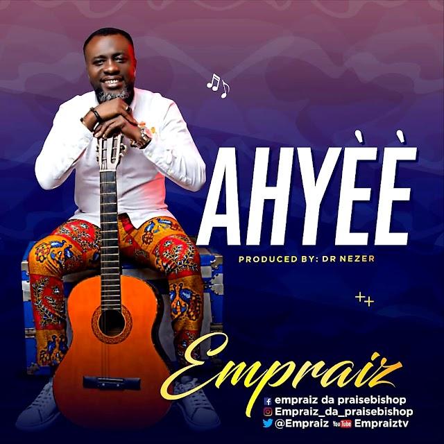Empraiz Premieres Worship Single - 'Ahyèè' || @empraiz