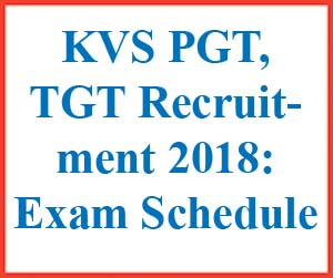 KVS PGT, TGT Recruitment 2018: Exam Schedule
