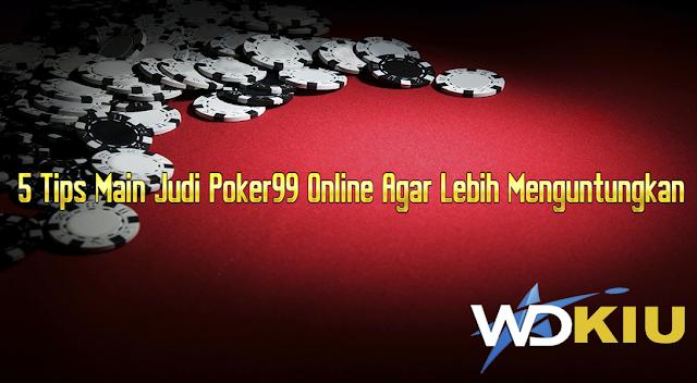 5 Tips Main Judi Poker99 Online Agar Lebih Menguntungkan