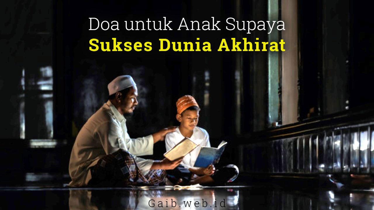 Doa Orang Tua Untuk Anak Agar Sukses