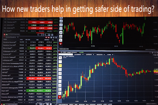How new traders help in getting safer side of trading?