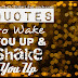 Quotes to Wake You Up and Shake You Up