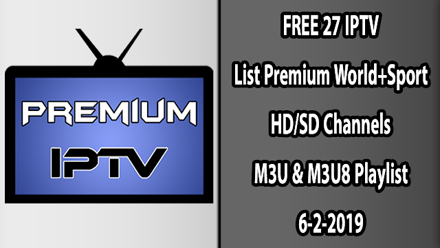 FREE 27 IPTV List Premium World+Sport HD/SD Channels M3U & M3U8 Playlist 6-2-2019