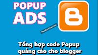 Tổng hợp code Popup quảng cáo cho blogger