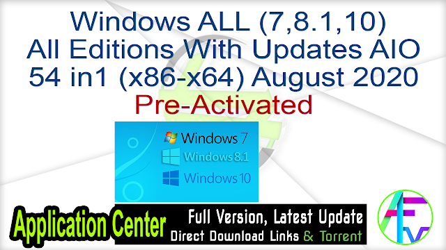 Windows ALL (7,8.1,10) All Editions With Updates AIO 54 in1 (x86-x64) August 2020 Pre-Activated