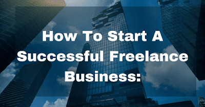 Start A Successful Freelance Business: