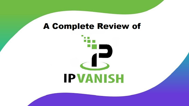 A Complete Review of IPVanish VPN