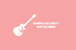 Kumpulan Cheat Password Guitar Hero 1 & 2 PS2 [Lengkap Bahasa Indonesia]