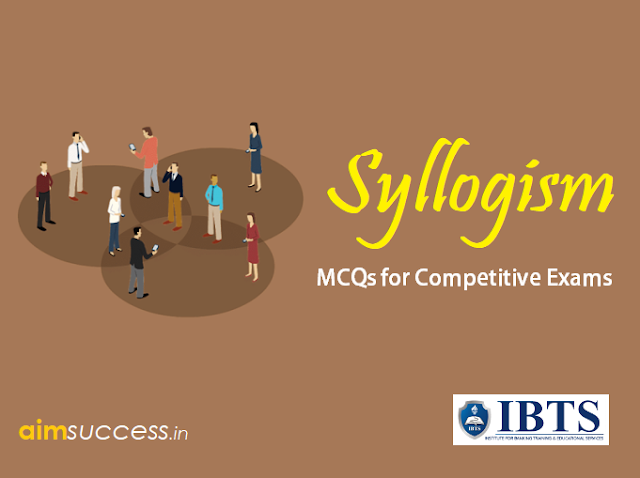 Syllogism for MCQs for IBPS PO/ Clerk 2018: 07 August