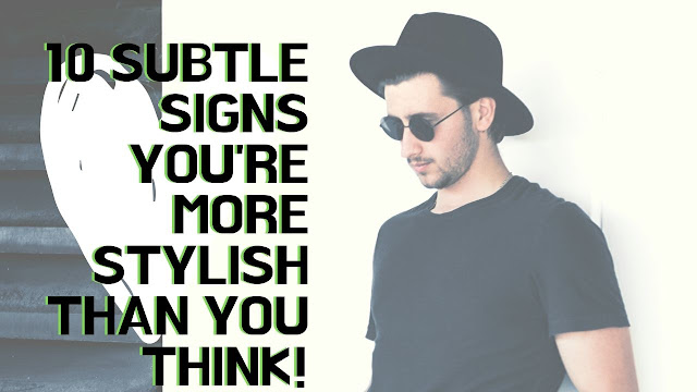 10 Subtle Signs You're MORE Stylish Than You Think!
