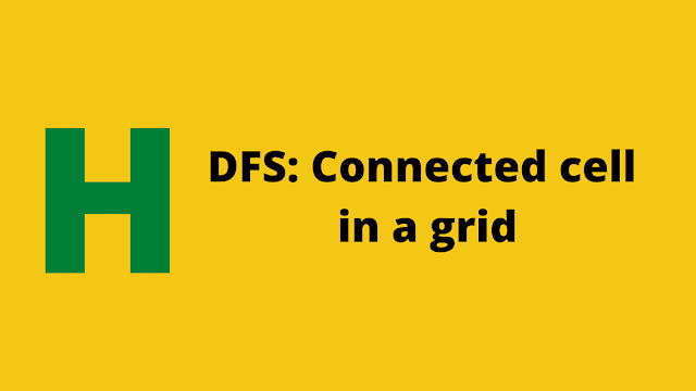 HackerRank DFS: Connected Cell in a Grid solution