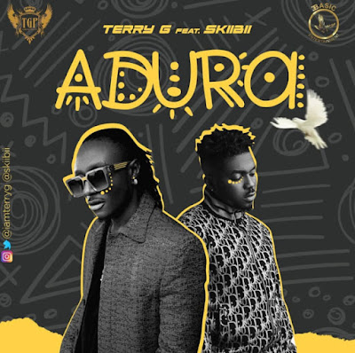"""Veteran singer Terry G comes through with his latest body of work single which he tags """"Adura"""" featuring Sensima singer Skiibii produced by Prettyboy D-O."""