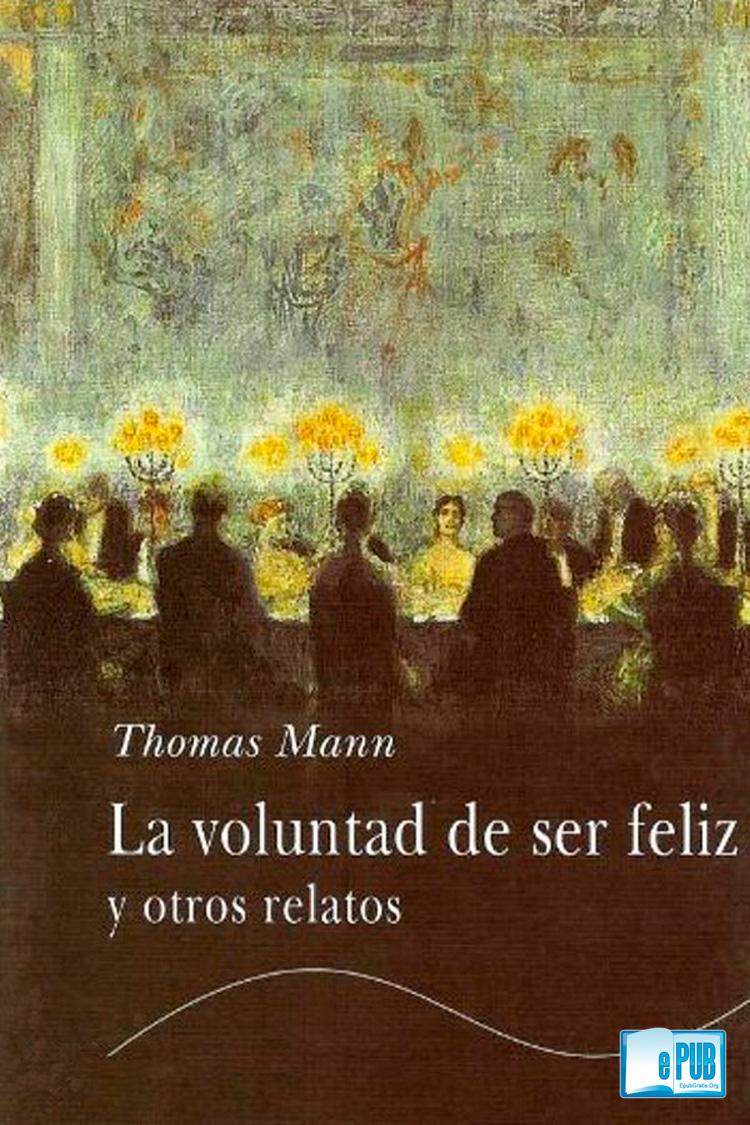 La voluntad de ser feliz y otros relatos – Thomas Mann