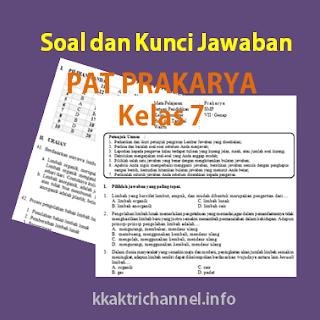 Soal dan Kunci Jawaban PAT Prakarya Kelas 7 K13