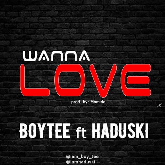 Music: Boy Tee Ft. Haduski – Wanna Love