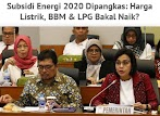 Harga Listrik,BBM dan LPG Bakal Naik, Supsidi Energi 2020 Dipangkas ?