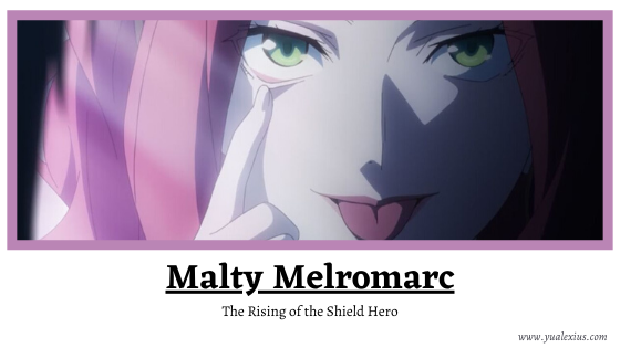 Anime Villain 2019: Malty Melromarc (The Rising of the Shield Hero)