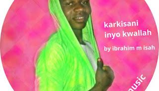 Music Mp3 : Sabuwar Wakar Ibrahim M Isah - Karki Sani Nayo Kwalla