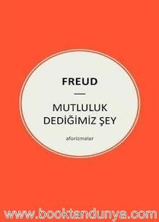 Sigmund Freud - Mutluluk Dediğimiz Şey - Aforizmalar