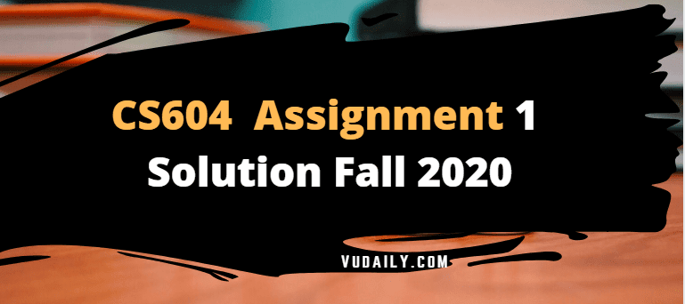 Cs604 Assignment No.1 Solution Fall 2020