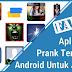Aplikasi Prank Terbaik Android untuk Menjahili Teman