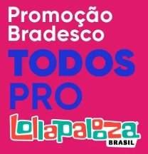 Cadastrar Promoção Bradesco Todos Pro Lollapalooza Brasil 2019 - Ingressos