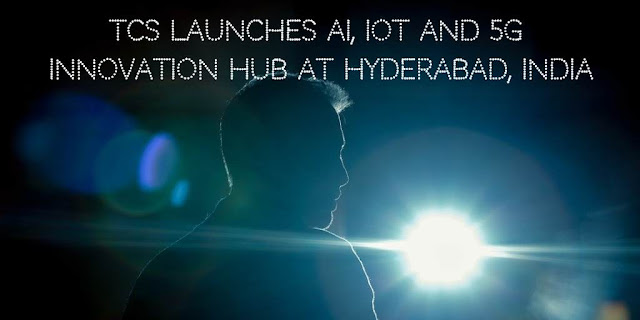 TCS launches AI, IoT and 5G Innovation Hub at Hyderabad, India