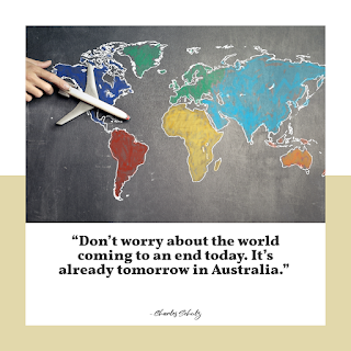 Funny Positive Attitude Quotes for Work - 1234bizz: (Don't worry about the world coming to an end today. It's already tomorrow in Australia - Charles Schulz)