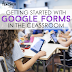 Using Google Forms in the Classroom: Getting Started