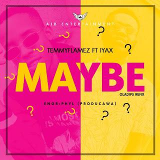 [Music]: Temmyflamez Ft. Iyax - Maybe (Oladips refix)