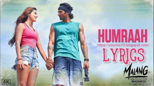 Humraah Song Lyrics - Malang | Aditya R K, Disha P | YoLyrics