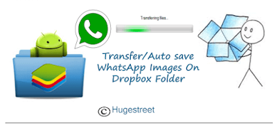 BlueStacks - Auto Save WhatsApp Images On Dropbox Folder