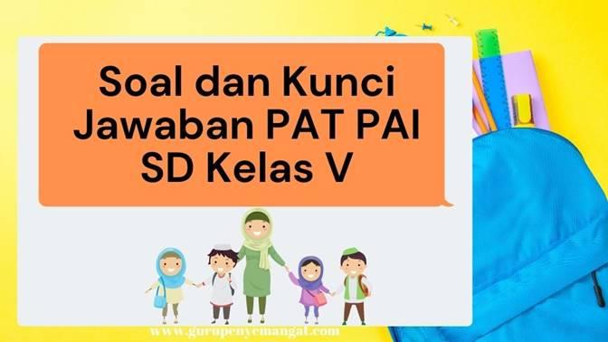 Download Soal dan Kunci Jawaban PAT PAI Jenjang SDMI kelas 5 Kurikulum 2013 Terbaru 2021