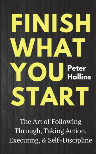Finish What You Start : Peter Hollins