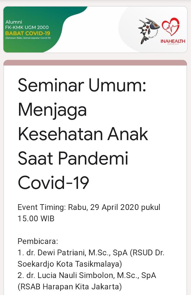 Seminar untuk Umum: MENJAGA KESEHATAN ANAK SAAT PANDEMI COVID-19  Rabu, 29 April 2020 pukul 15.00 WIB
