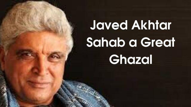 Great Indian Poet Javed Akhtar Sahab a Great Ghazal