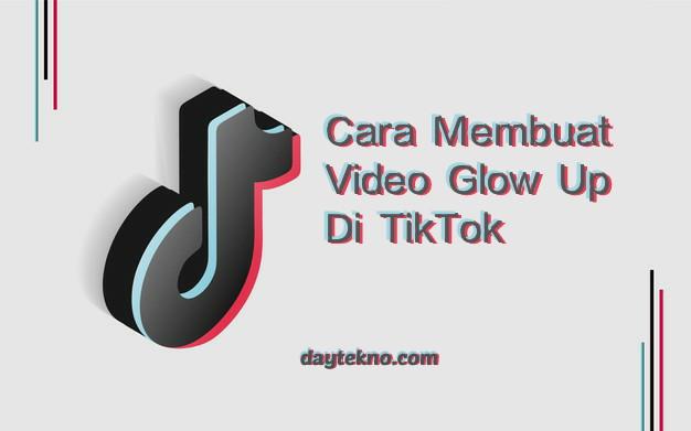 Cara membuat video glow up di tiktok