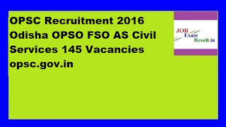 OPSC Recruitment 2016 Odisha OPSO FSO AS Civil Services 145 Vacancies opsc.gov.in