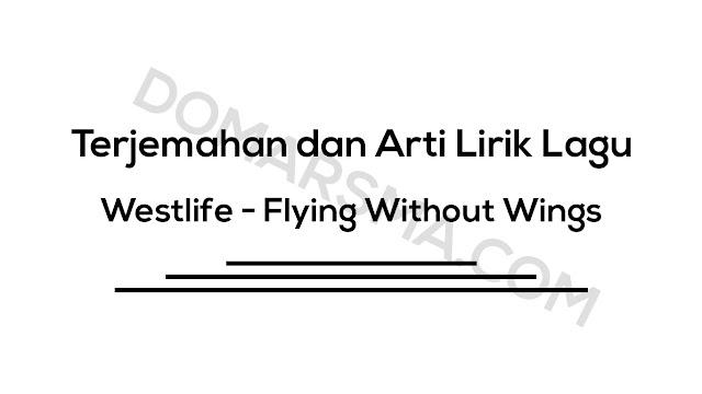 Terjemahan dan Arti Lirik Lagu Westlife - Flying Without Wings