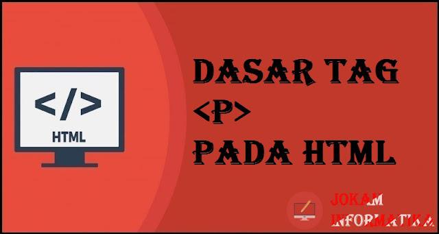 Dasar Atribut Tagging p Pada Bahasa Pemrograman HTML - JOKAM INFORMATIKA