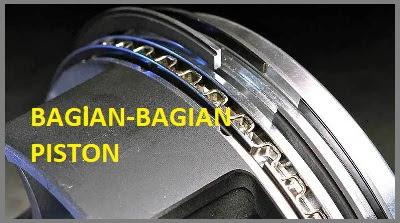 Fungsi dan Komponen-Komponen Bagian pada Piston