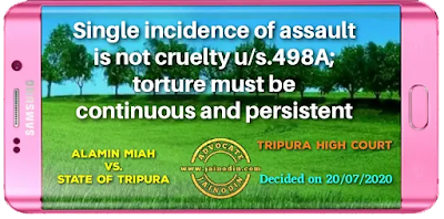 Single incidence of assault is not cruelty u/s.498A; torture must be continuous  and persistent